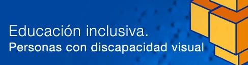 Educación Inclusiva. Discapacidad visual