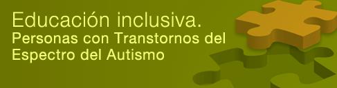 Educación Inclusiva. Personas con transtornos del espectro del autismo
